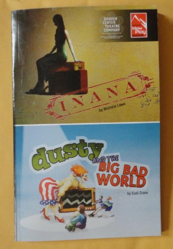 Inana / Dusty And The Big Bad World - Two World Premiere Plays From The 2009 Colorado New Play Summit