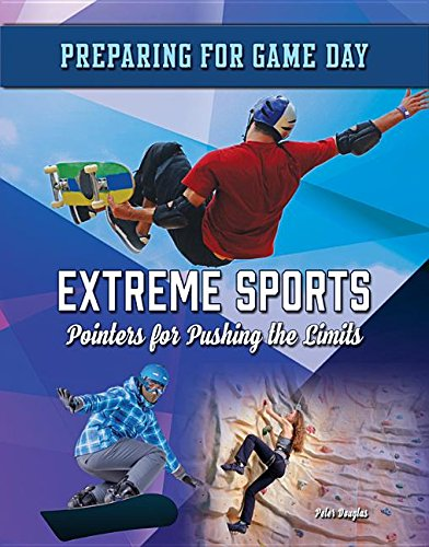 Download Extreme Sports: Pointers for Pushing the Limits (Preparing for Game Day) pdf