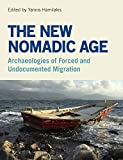 The New Nomadic Age: Archaeologies of Forced and Undocumented Migration