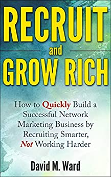 Recruit and Grow Rich: How to Quickly Build a Successful Network Marketing Business by Recruiting Smarter, Not Working Harder [MLM Recruiting] by [Ward, David M.]