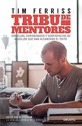 Tribu de mentores: Consejos, curiosidades y confidencias de ...