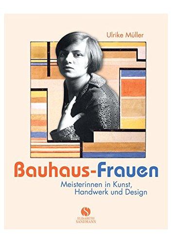 Bauhaus-Frauen: Meisterinnen in Kunst, Handwerk und Design
