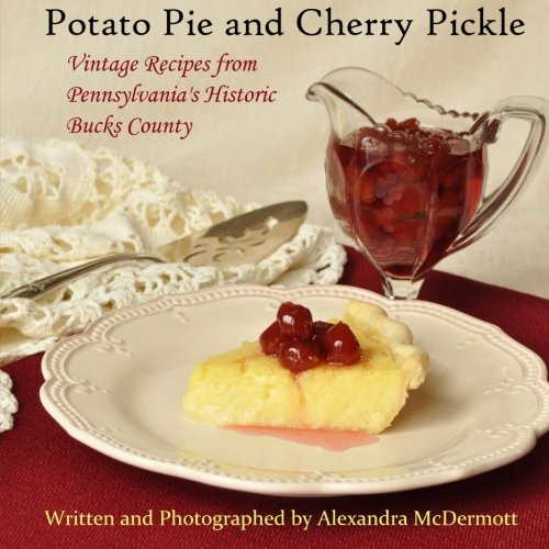 Potato Pie and Cherry Pickle: Vintage Recipes from Pennsylvania's Historic Bucks (Potato Pie)