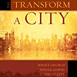 To Transform a City: Whole Church, Whole Gospel, Whole City | Sam Williams,Eric Swanson