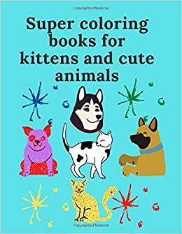 Amazon Com Super Coloring Books For Kittens And Cute Animals A Fun Coloring Gift Book For Coffee Lovers Adults Relaxation With Stress Relieving Animal Designs Funny Coffee Quotes And Easy Coffee Recipes