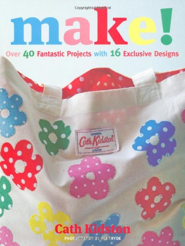 Read Online Make!: Over 40 Fantastic Sewing Projects with 16 Exclusive Designs pdf