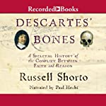 Descartes' Bones: A Skeletal History of the Conflict between Faith and Reason | Russell Shorto