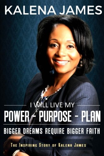 I Will Live My Power-Purpose-Plan: Bigger Dreams Require Bigger - A Kalena