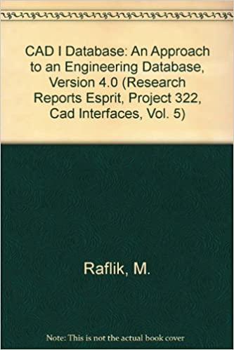 CAD I Database: An Approach to an Engineering Database, Version 4.0 (Research Reports Esprit, Project 322, CAD Interfaces, Vol. 5)