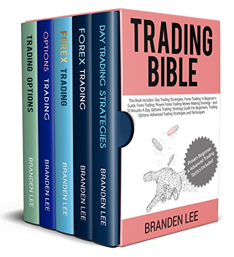 Trading Bible: This Book Includes-Day Trading Strategies, Forex Trading: A Beginner's Guide, Forex Trading: Proven Forex Trading Money Making Strategy - Just 30 Minutes A Day, Options Trading: Strate