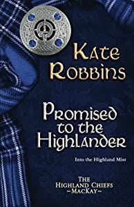 Promised to the Highlander (The Highland Chiefs) (Volume 2) by Kate Robbins (2014-10-01)