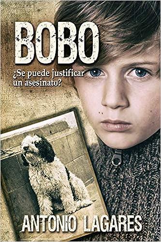 BOBO. ¿Se puede justificar un asesinato?: Amazon.es: Antonio Lagares: Libros