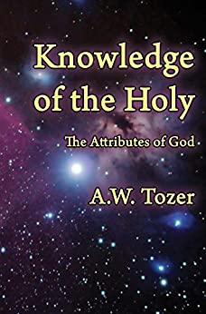 Knowledge of the Holy: The Attributes of God by [Tozer, A. W,]