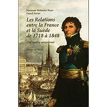 RELATIONS ENTRE LE FRANCE ET LA SUÈDE DE 1718 À 1848 (LES)