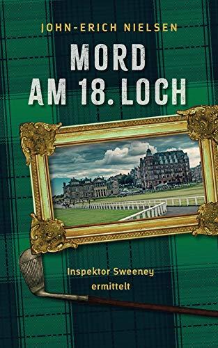 Mord am 18. Loch: Inspektor Sweeney ermittelt (German Edition) por John-Erich Nielsen,Astrid Büntge