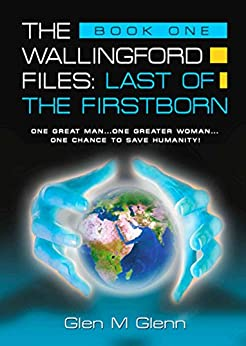 THE WALLINGFORD FILES: Last of the Firstborn by [Glenn, Glen M.]