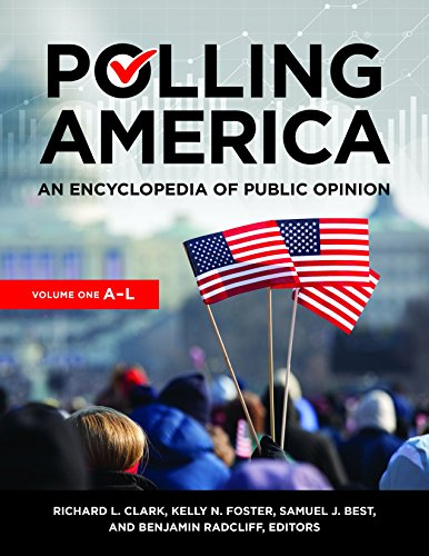 Polling America [2 volumes]: An Encyclopedia of Public Opinion, 2nd Edition (International Public Opinion)