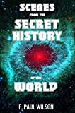 Scenes from the Secret History (The Secret History of the World)
