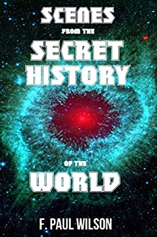 Scenes from the Secret History (The Secret History of the World) by [Wilson, F. Paul]