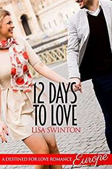 12 Days to Love (Destined for Love: Europe) by [Swinton, Lisa]