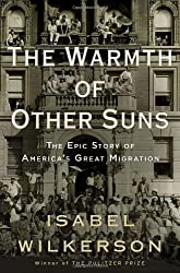 By Isabel Wilkerson - The Warmth of Other Suns: The Epic Story of America's Great Migration (8.8.2010)