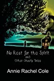 No Rest for the Spirit and Other Ghostly Tales, Annie Cole, 1478325631