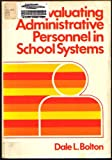 Evaluating Administrative Personnel in School Systems, Dale L. Bolton, 0807725722