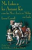 Image of Ma Loko o ke Aniani Kū a me ka Mea i Loa'a iā 'Āleka ma Laila: Through the Looking-Glass in Hawaiian (Hawaiian Edition)