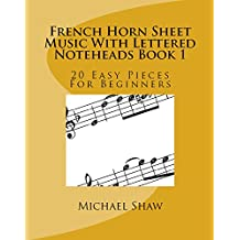 French Horn Sheet Music With Lettered Noteheads Book 1: 20 Easy Pieces For Beginners