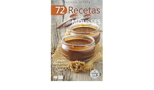 72 RECETAS PARA PREPARAR MOUSSES: Ideales para incluir en tu menú diario (Colección Cocina & Práctica nº 24) (Spanish Edition) - Kindle edition by Mariano ...