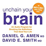 Unchain Your Brain: An Audio Program for Breaking the Addictions That Steal Your Life | Daniel G. Amen,David E. Smith