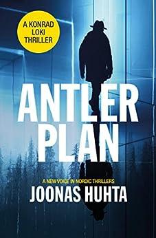 Antler Plan (A Konrad Loki Thriller Book 1) by [Huhta, Joonas]