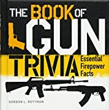 The Book of Gun Trivia: Essential Firepower Facts (General Military)