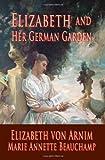 Elizabeth and Her German Garden, Elizabeth von Arnim and Marie Annette Beauchamp, 1438285493
