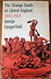 Strange Death of Liberal England, 1910-1914, George Dangerfield, 0399502270