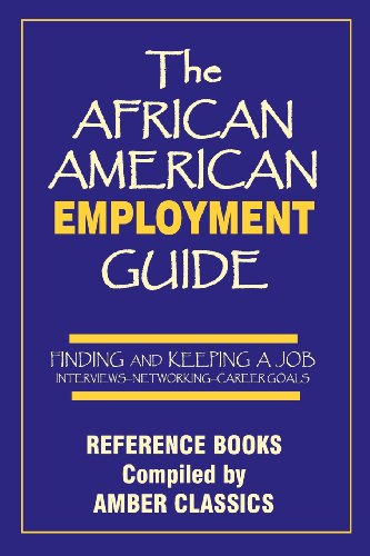 Books : The African American Employment Guide: Finding and Keeping a Job: Interviews - Networking - Career Goals (Reference Books)