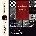 The Grand Babylon Hotel Hörbuch von Arnold Bennet Gesprochen von: Anna Simon