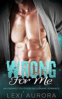 Wrong for Me: An Enemies-to-Lovers Billionaire Romance by [Aurora, Lexi ]