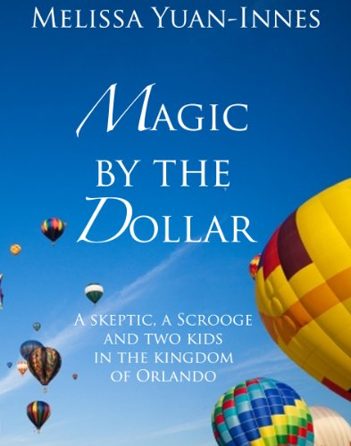 Magic by the Dollar: A Skeptic, a Scrooge, and Two Kids in the Kingdom of - Magic Kingdom Orlando Disney Hours