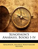 Xenophon's Anabasis, Books I-Iv, Xenophon and Maurice Whittemore Mather, 1142359832