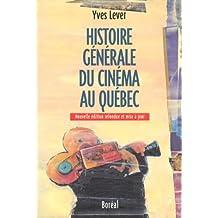 Histoire générale du cinéma au Québec [nouvelle édition]