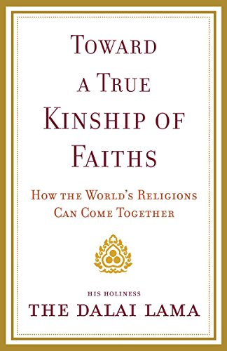 Toward a True Kinship of Faiths: How the World's Religions Can Come Together