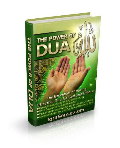 The Power of Dua - An Essential Muslim Guide to Increase the Effectiveness of Making Dua (Supplication) to Allah (God)
