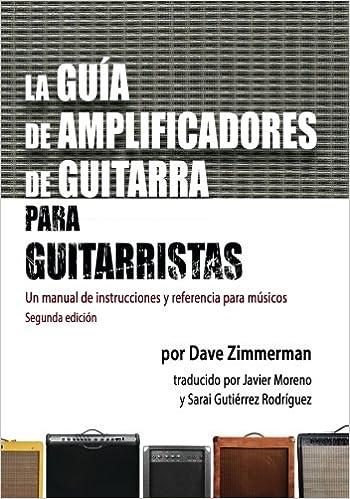 La Guia de Amplificadores de Guitarra para Guitarristas: Un manual de instrucciones y referencia para musicos: Amazon.es: Dave Zimmerman, Cecilia Bizzoco, ...