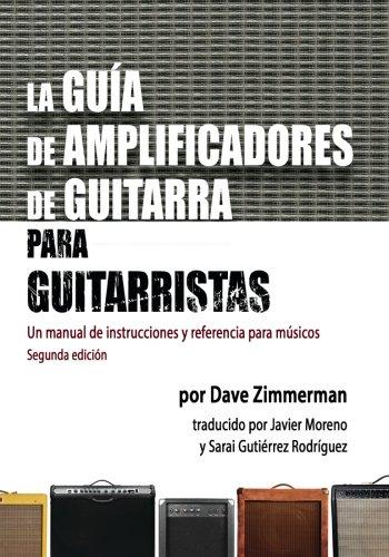 La Guia de Amplificadores de Guitarra para Guitarristas: Un manual de instrucciones y referencia para musicos (Spanish Edition): Dave Zimmerman, ...