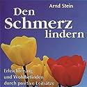 Den Schmerz lindern (Aktiv-Suggestion) Hörbuch von Arnd Stein Gesprochen von: Arnd Stein