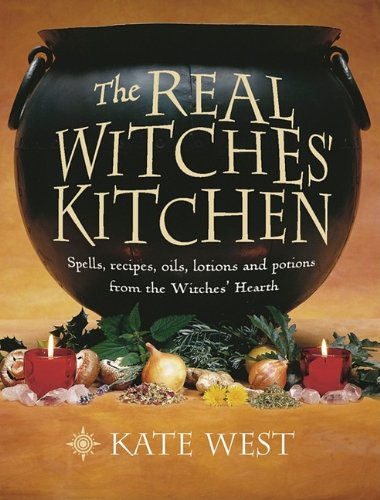 Real Witches Kitchen (The Real Witches' Kitchen: Spells, Recipes, Oils, Lotions and Potions from the Witches')