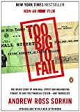 Too Big to Fail: The Inside Story of How Wall Street and Washington Fought to Save the FinancialSystem--and Themselves, Andrew Ross Sorkin, 0143120271