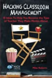 Hacking Classroom Management: 10 Ideas To Help You Become the Type of Teacher They Make Movies About (Hack Learning Series...
