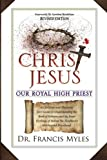 Christ Jesus Our Royal High Priest, Francis Myles, 0615798497
